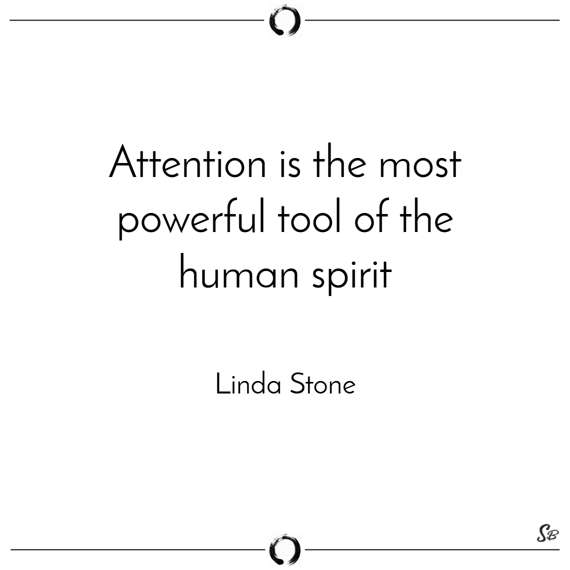 Attention is the most powerful tool of the human s
