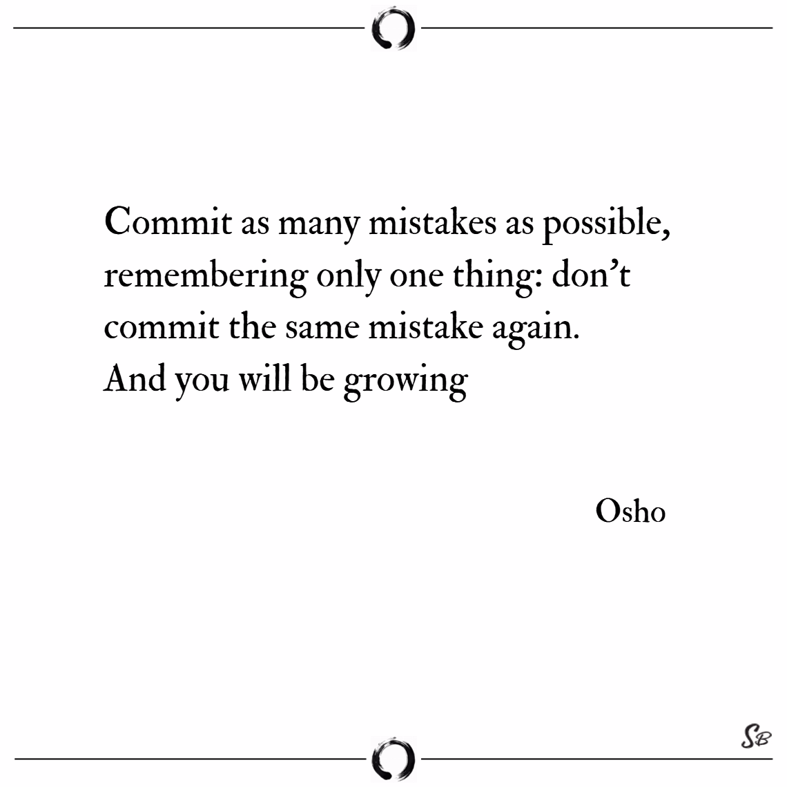 Commit as many mistakes as possible, remembering o