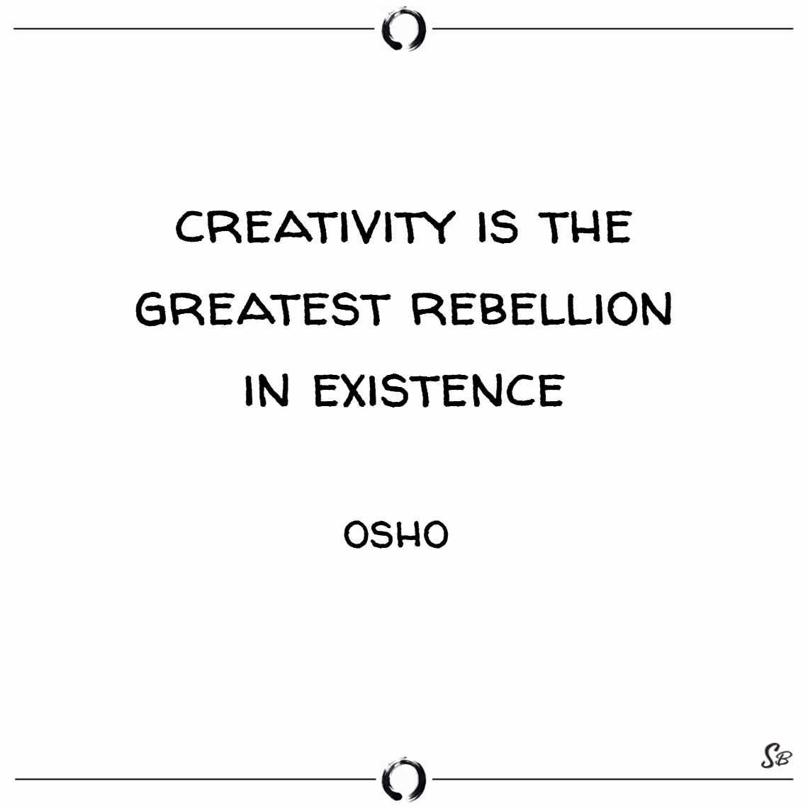 Creativity is the greatest rebellion in existence. Osho quotes