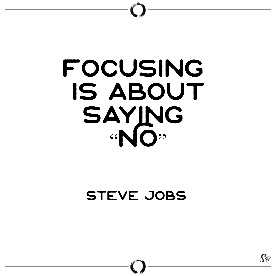 "Focusing is about saying ""no"". – steve jobs"