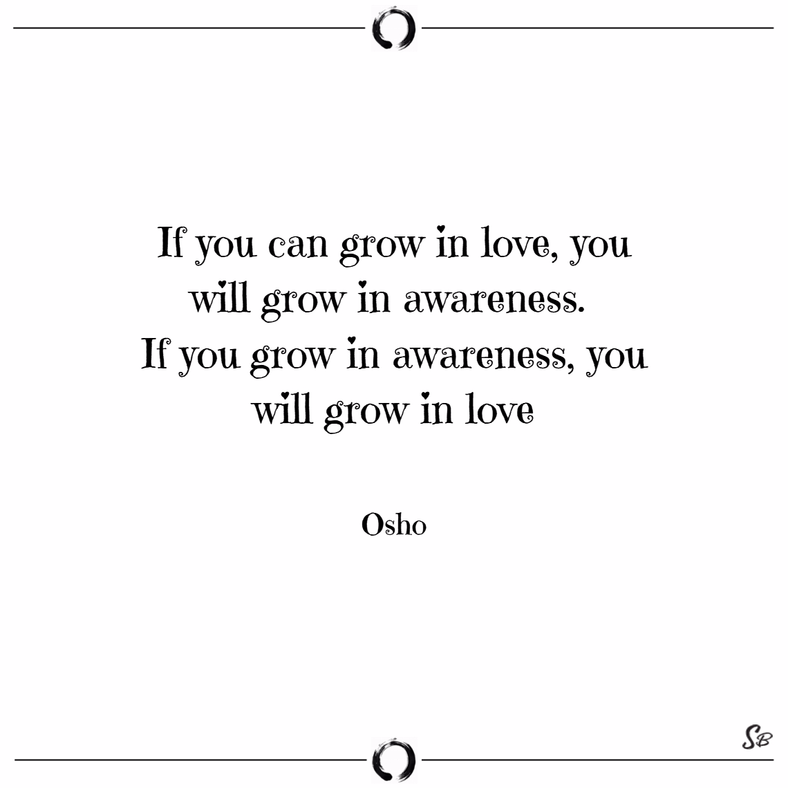 If you can grow in love, you will grow in awarenes