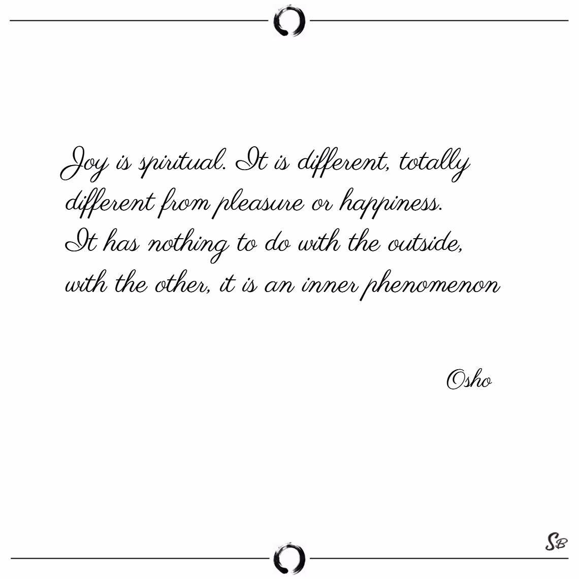 Joy is spiritual. it is different, totally differe