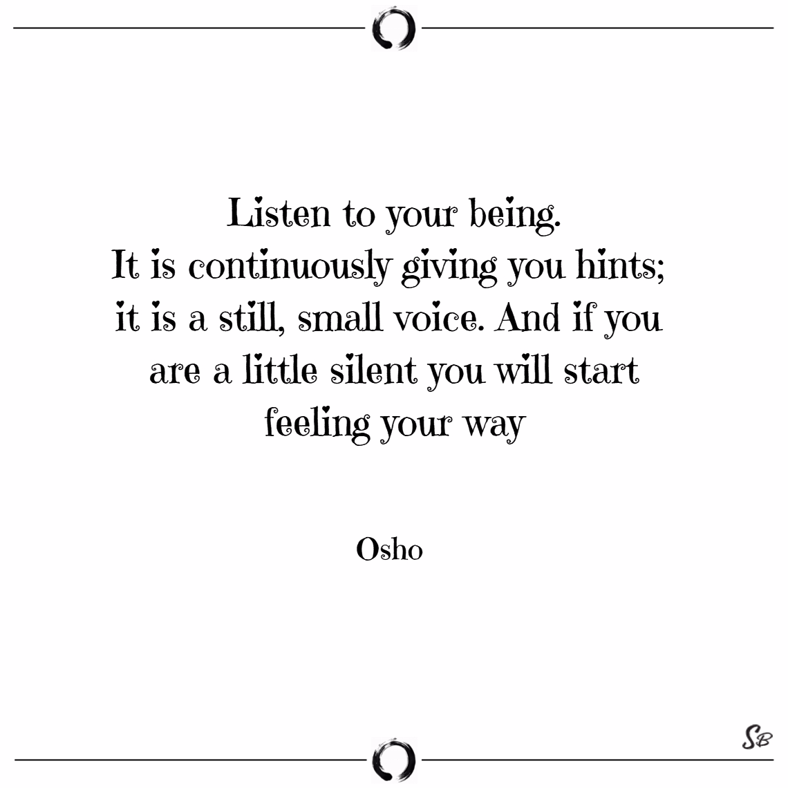 Listen to your being. it is continuously giving yo