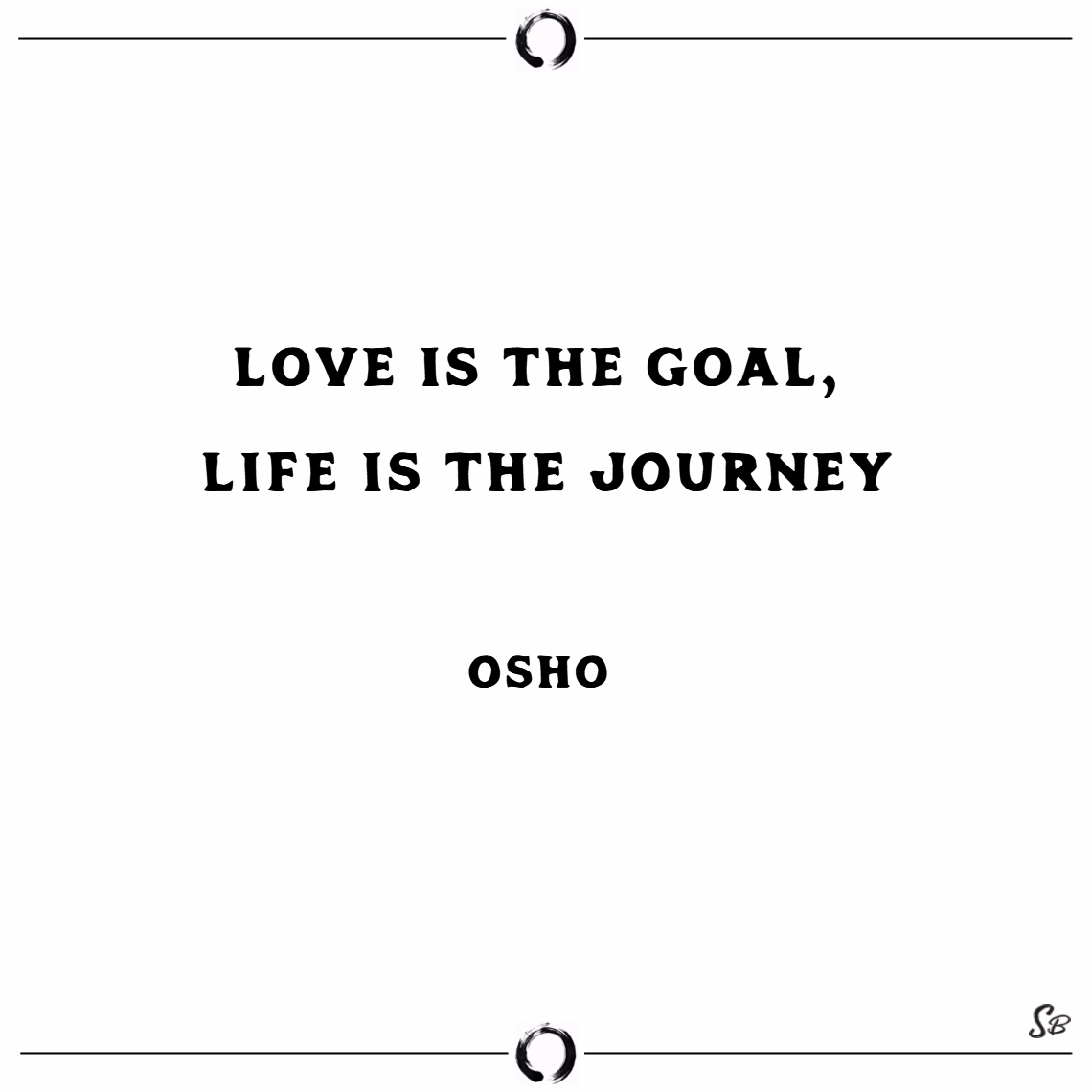 Love is the goal, life is the journey