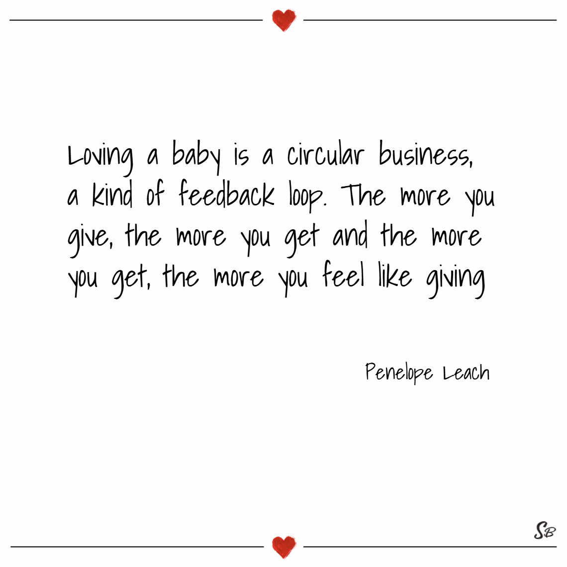Loving a baby is a circular business, a kind of fe