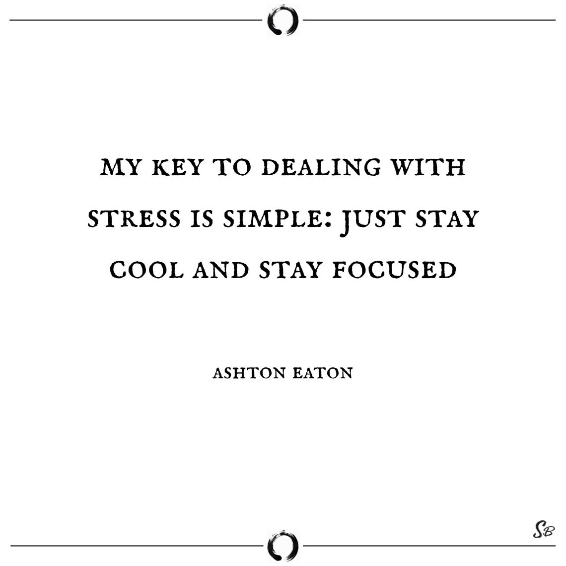 My key to dealing with stress is simple just stay focus quotes