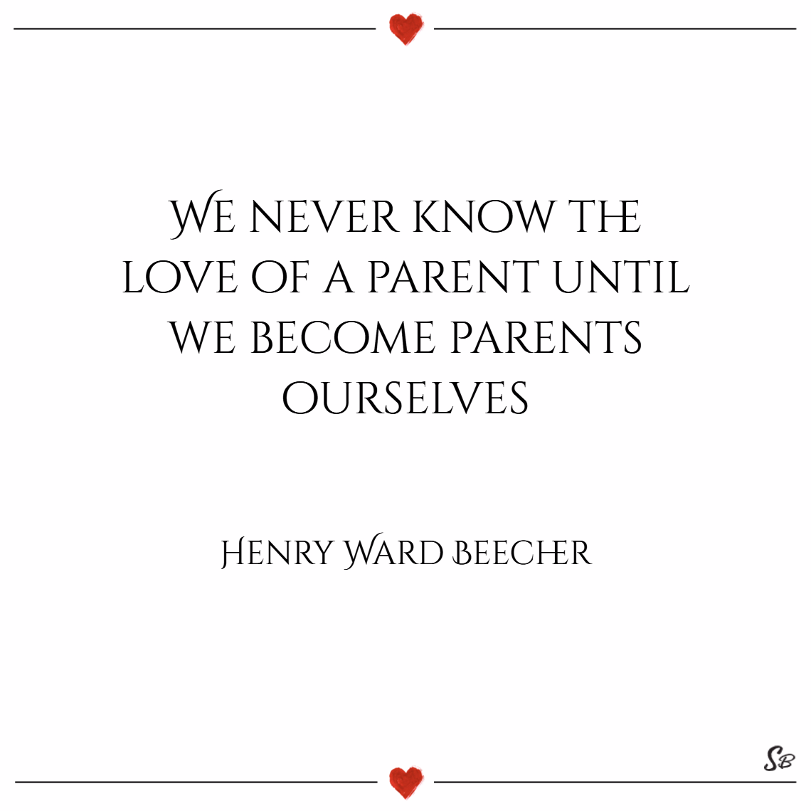 We never know the love of a parent until we become