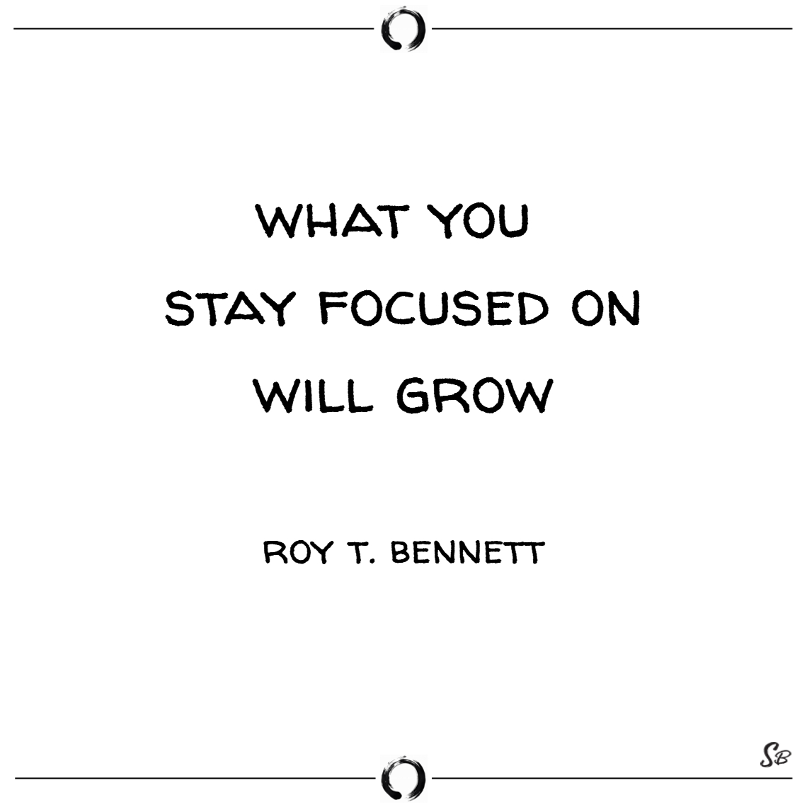 What you stay focused on will grow. – roy t. bennett focus quotes