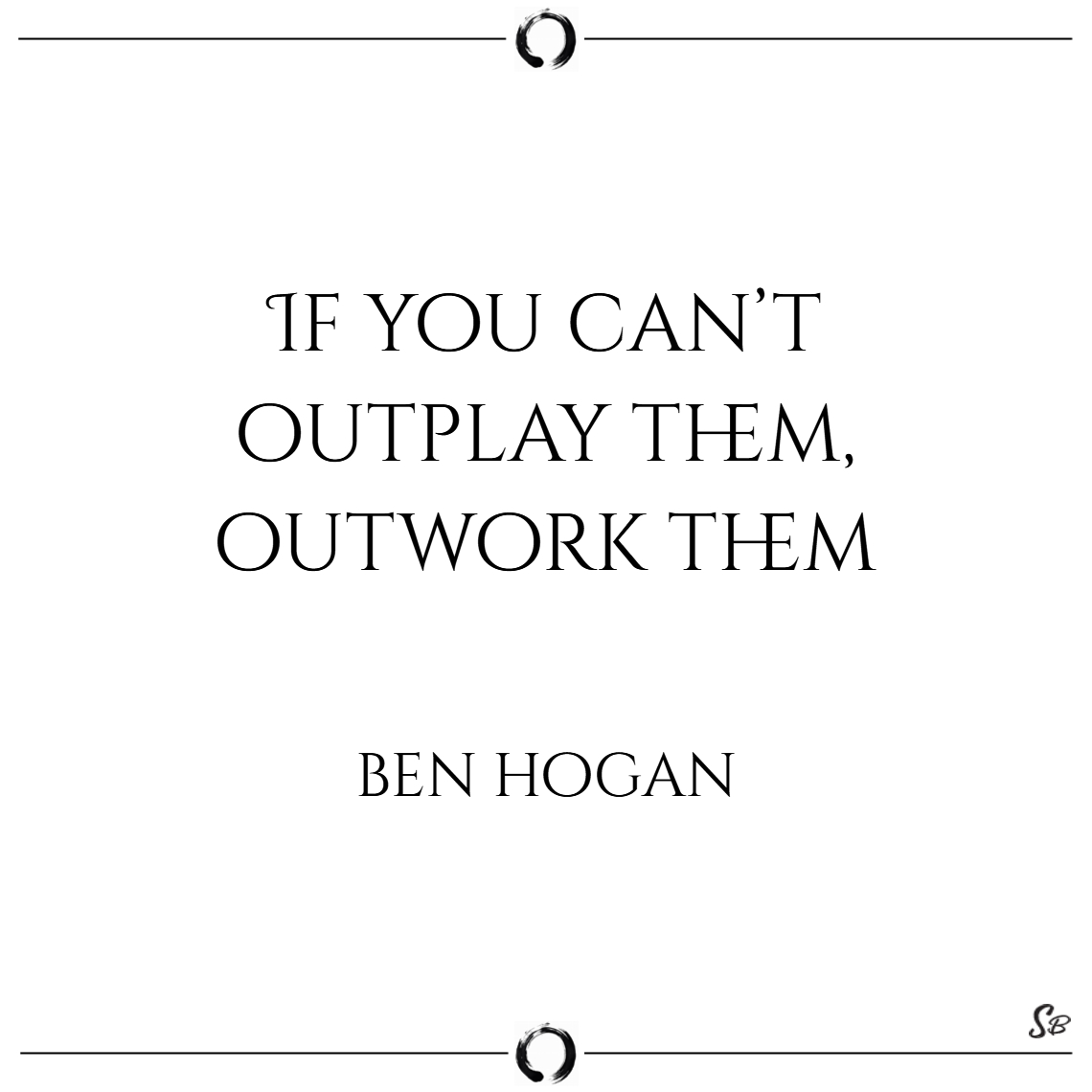 If you can't outplay them, outwork them. – ben hog Motivational Sports Quotes for Athletes