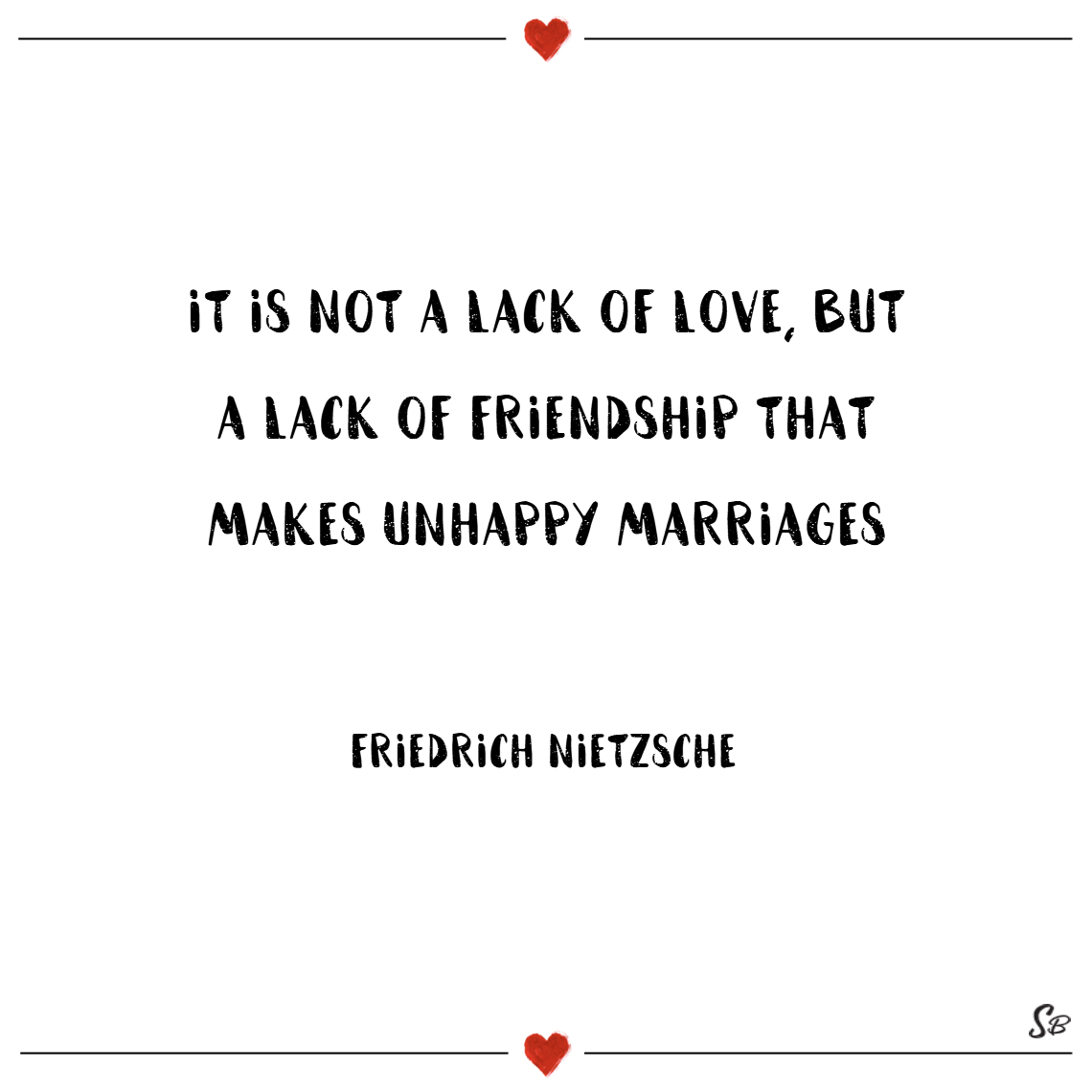 It is not a lack of love, but a lack of friendship