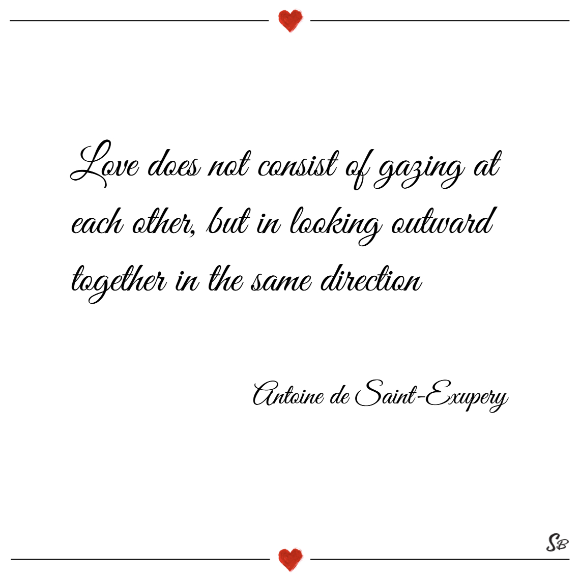 Love does not consist of gazing at each other, but