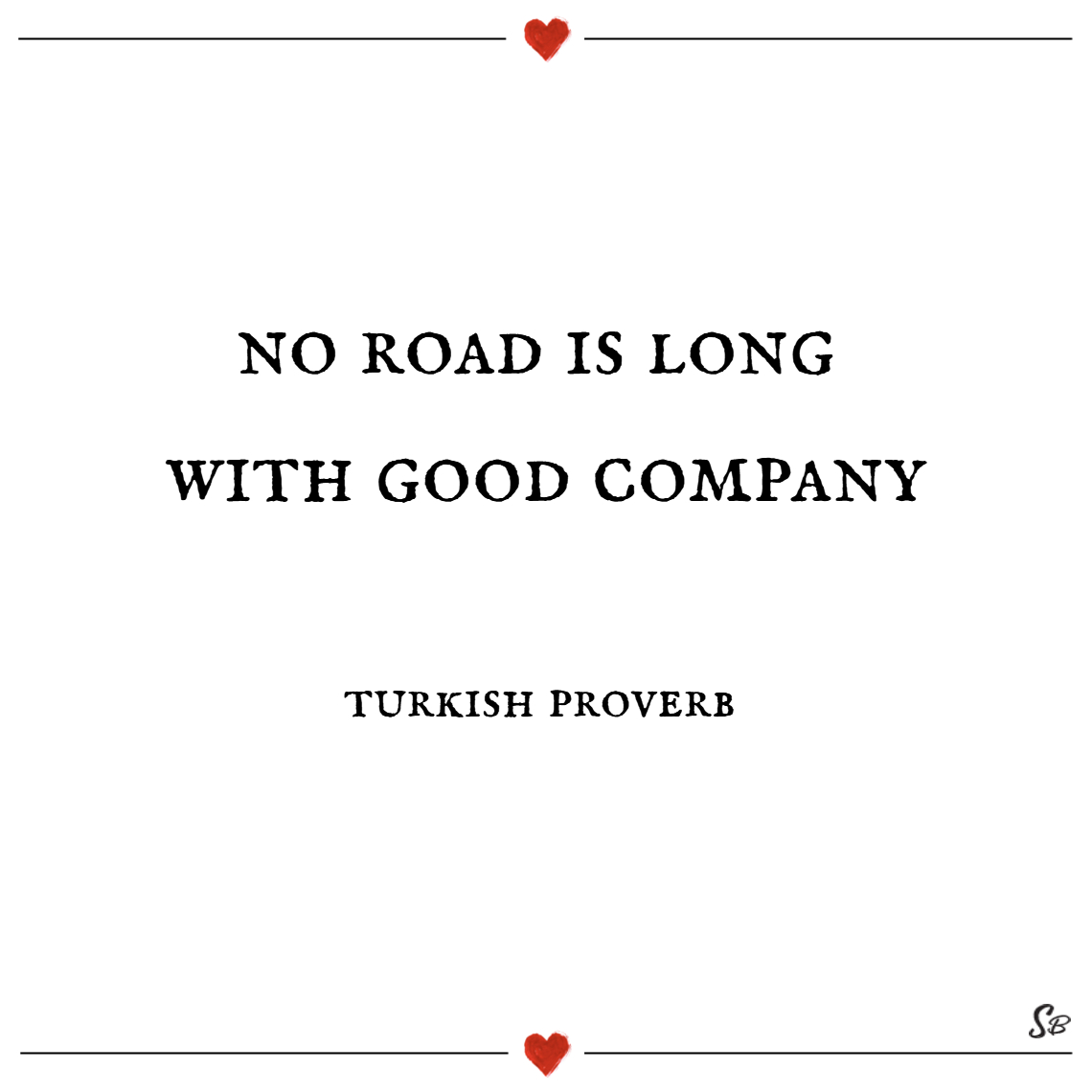No road is long with good company. – turkish prove