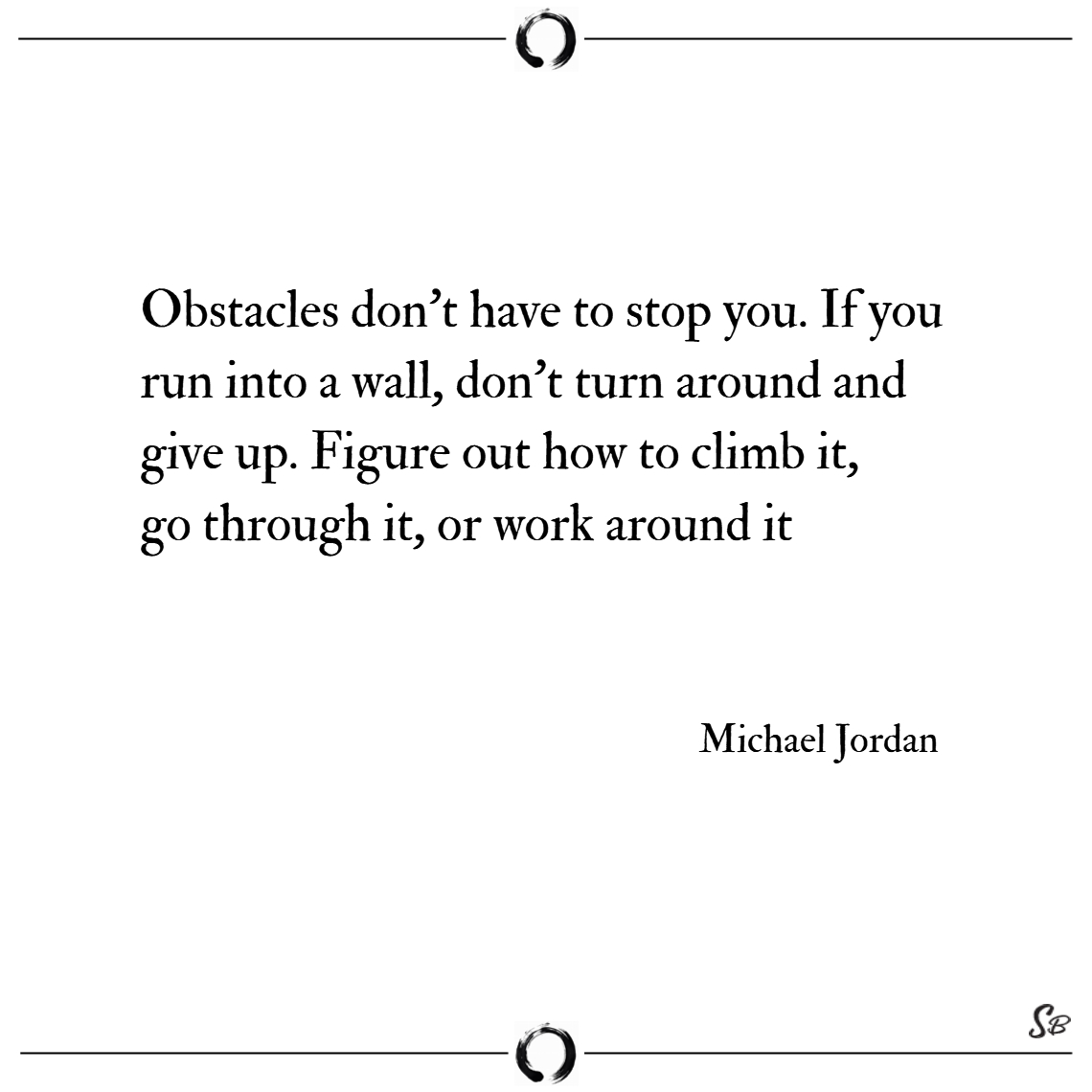 Obstacles don't have to stop you. if you run into
