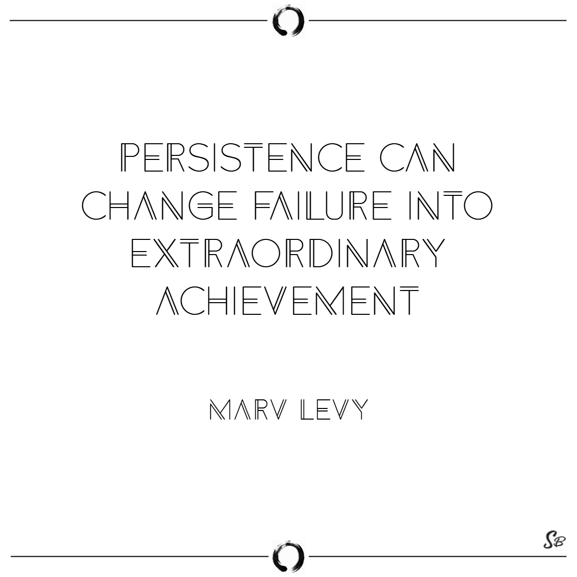 Persistence can change failure into extraordinary Motivational Sports Quotes for Athletes