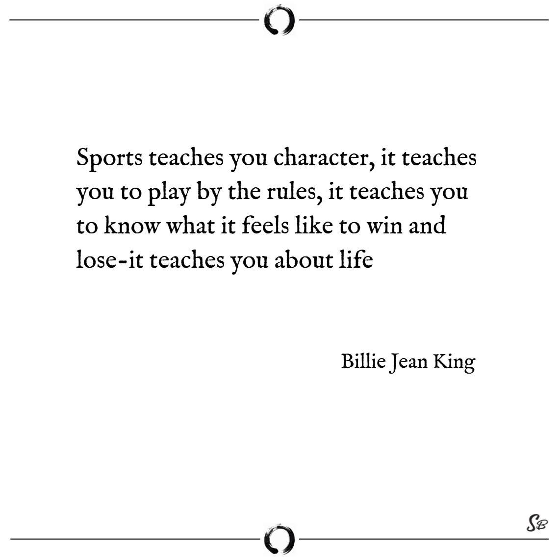 Sports teaches you character, it teaches you to pl