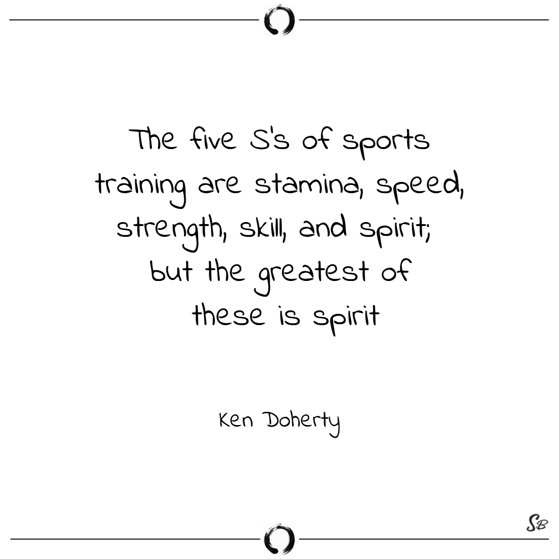 The five s's of sports training are stamina, speed