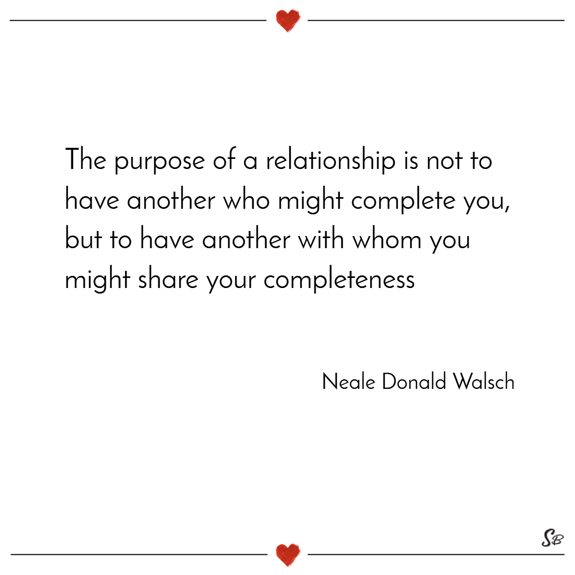 The purpose of a relationship is not to have anoth