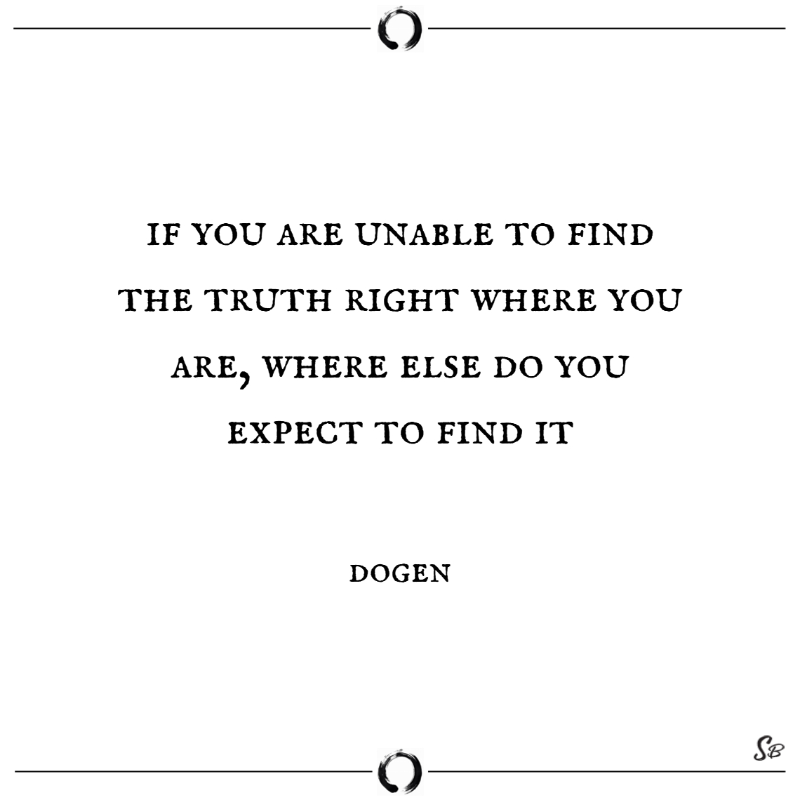 If you are unable to find the truth right where yo