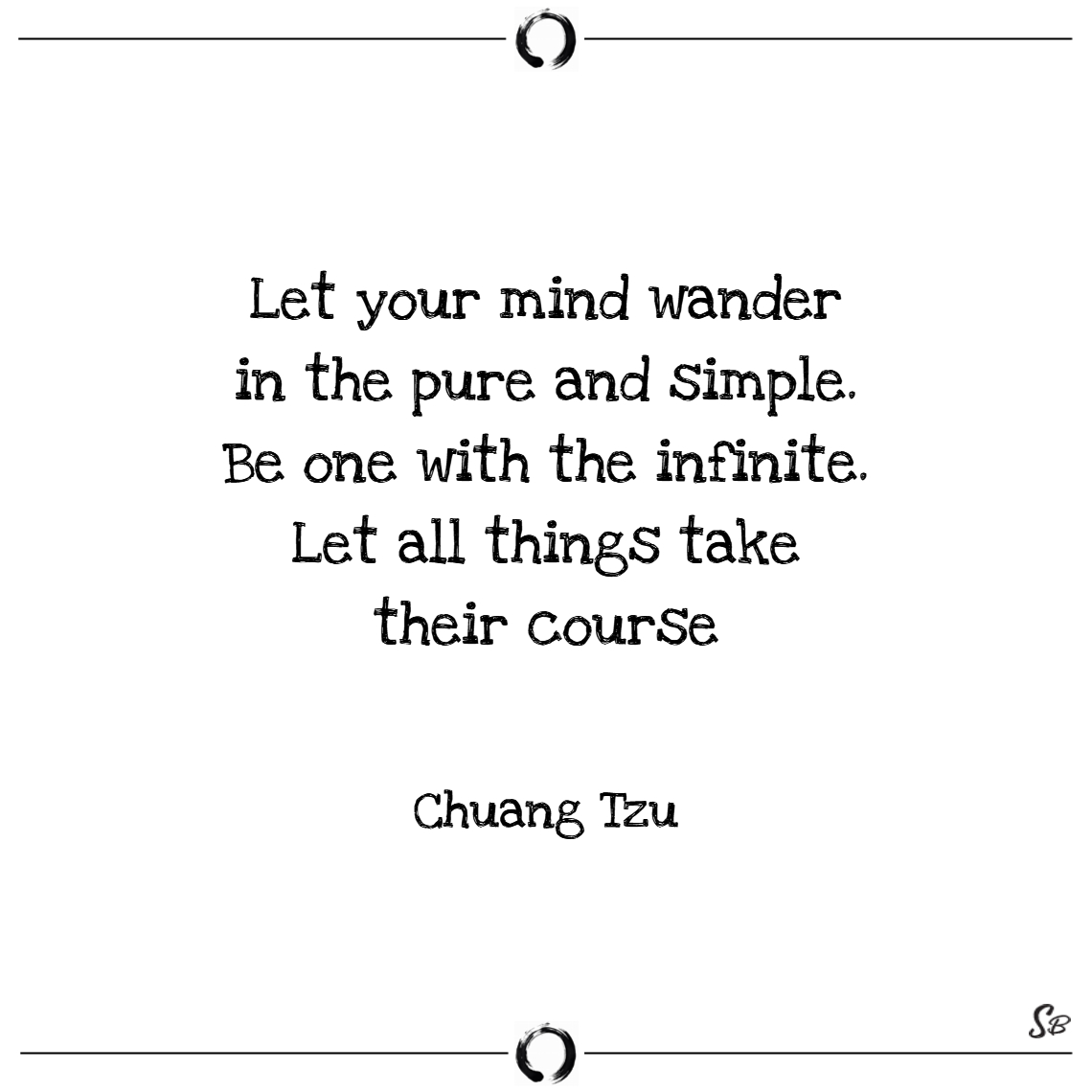 Let your mind wander in the pure and simple. be on