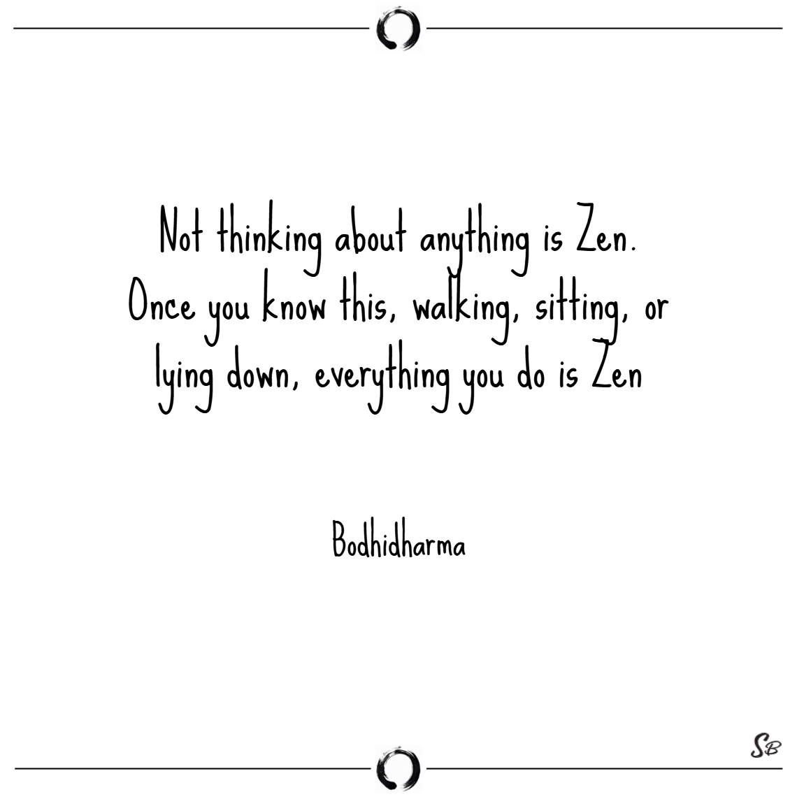 Not thinking about anything is zen. once you know