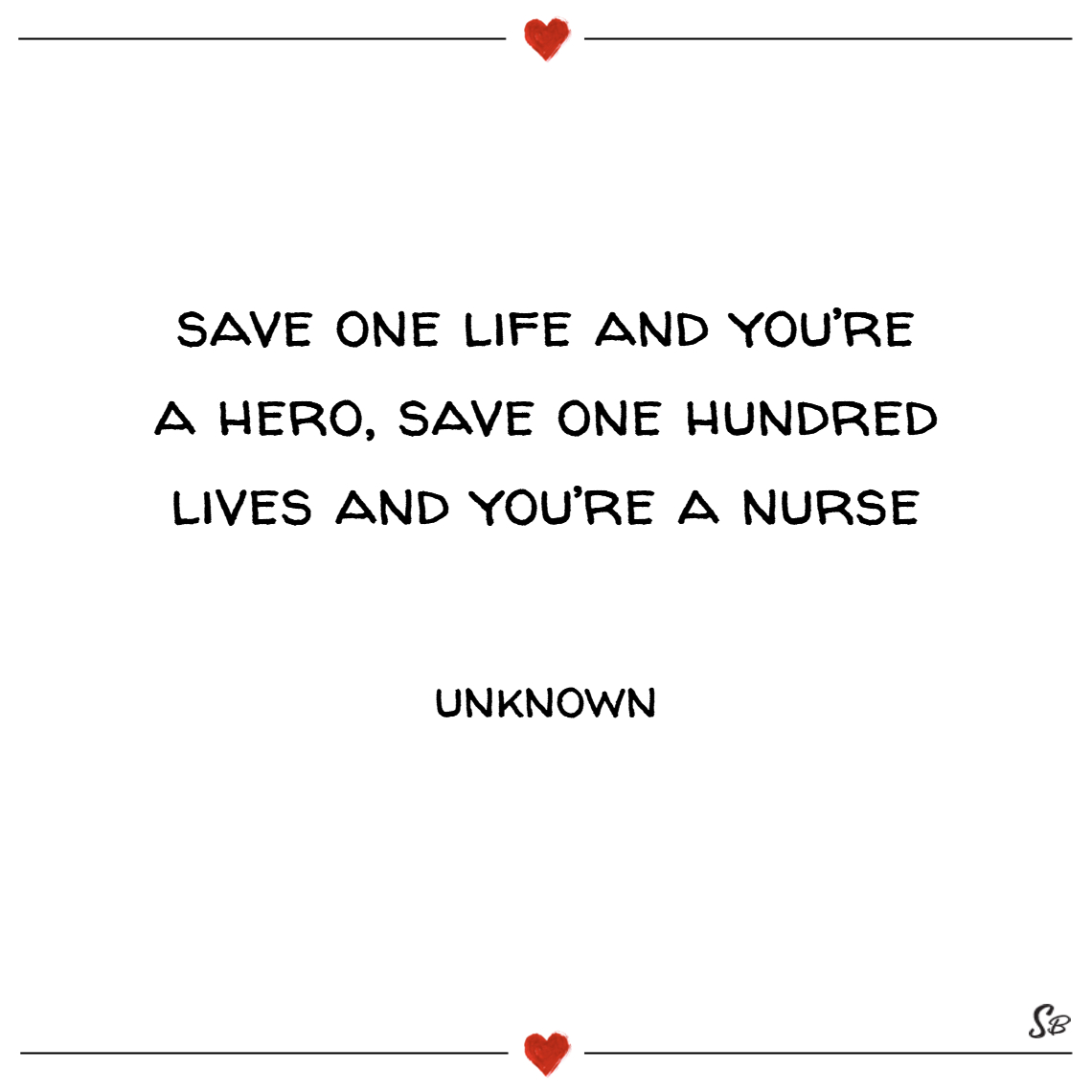 Save one life and you're a hero, save one hundred
