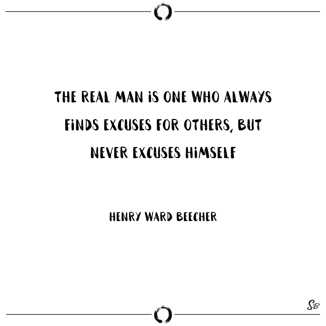 The real man is one who always finds excuses for o
