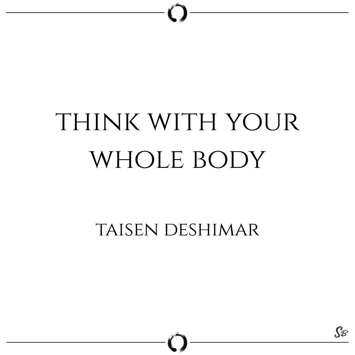 Think with your whole body. – taisen deshimar